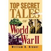 Top Secret Tales of World War II, Paperback/William B. Breuer