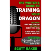 The Writer's Guide to Training Your Dragon: Using Speech Recognition Software to Dictate Your Book and Supercharge Your Writing Workflow, Paperback