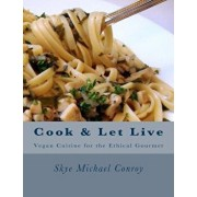 Cook and Let Live: More Vegan Cuisine for the Ethical Gourmet, Paperback/Skye Michael Conroy