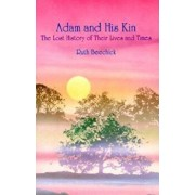 Adam and His Kin: The Lost History of Their Lives and Times, Paperback/Ruth Beechick