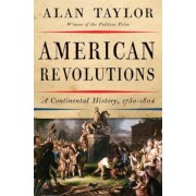American Revolutions: A Continental History, 1750-1804, Hardcover
