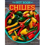 The Hot Book of Chilies, 3rd Edition: History, Science, 51 Recipes, and 97 Varieties from Mild to Super Spicy, Paperback/David Floyd