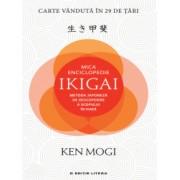 Mica enciclopedie Ikigai Metoda japoneza de descoperire a scopului in viata - Ken Mogi
