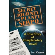 Secret Journey to Planet Serpo: A True Story of Interplanetary Travel, Paperback