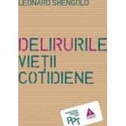 Delirurile vietii cotidiene - Leonard Shengold