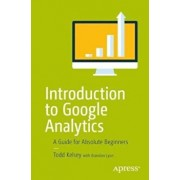 Introduction to Google Analytics: A Guide for Absolute Beginners, Paperback/Todd Kelsey