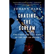 Chasing the Scream: The First and Last Days of the War on Drugs, Hardcover/Johann Hari