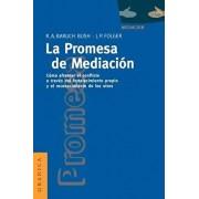La Promesa de La Mediación: Cómo Afrontar El Conflicto Mediante La Revalorización y El Reconocimiento, Paperback/Robert a. Baruch