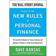 The Wall Street Journal Guide to the New Rules of Personal Finance: Essential Strategies for Saving, Investing, and Building a Portfolio in a World Tu/Dave Kansas