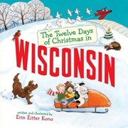 The Twelve Days of Christmas in Wisconsin, Hardcover/Erin Eitter Kono