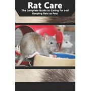 Rat Care: The Complete Guide to Caring for and Keeping Rats as Pets/Tabitha Jones