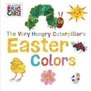 The Very Hungry Caterpillar's Easter Colors, Hardcover/Eric Carle
