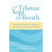 The Tibetan Yoga of Breath: Breathing Practices for Healing the Body and Cultivating Wisdom, Paperback