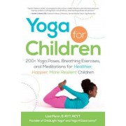 Yoga for Children: 200+ Yoga Poses, Breathing Exercises, and Meditations for Healthier, Happier, More Resilient Children, Paperback
