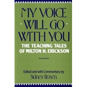 My Voice Will Go with You: The Teaching Tales of Milton H. Erickson, Paperback/Sidney Rosen