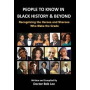 People to Know in Black History & Beyond: Recognizing the Heroes and Sheroes Who Make the Grade, Hardcover/Doctor Bob Lee