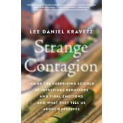 Strange Contagion: Inside the Surprising Science of Infectious Behaviors and Viral Emotions and What They Tell Us about Ourselves, Paperback/Lee Daniel Kravetz