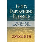 God's Empowering Presence: The Holy Spirit in the Letters of Paul, Paperback/Gordon D. Fee