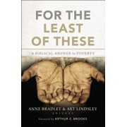 For the Least of These: A Biblical Answer to Poverty, Paperback/Anne R. Bradley