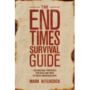 The End Times Survival Guide: Ten Biblical Strategies for Faith and Hope in These Uncertain Days, Paperback/Mark Hitchcock
