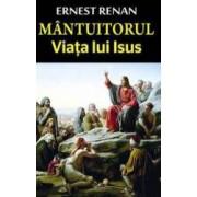 Mantuitorul. Viata lui Isus - Ernest Renan