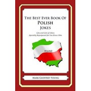 The Best Ever Book of Polish Jokes: Lots and Lots of Jokes Specially Repurposed for You-Know-Who, Paperback/Mark Geoffrey Young