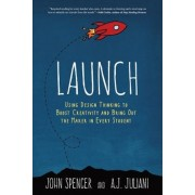 Launch: Using Design Thinking to Boost Creativity and Bring Out the Maker in Every Student, Paperback