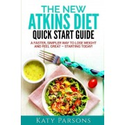 The New Atkins Diet Quick Start Guide: A Faster, Simpler Way to Lose Weight and Feel Great - Starting Today!, Paperback