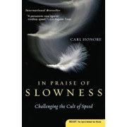 In Praise of Slowness: Challenging the Cult of Speed, Paperback/Carl Honore