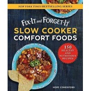 Fix-It and Forget-It Slow Cooker Comfort Foods: 150 Healthy and Nutritious Recipes, Paperback/Hope Comerford