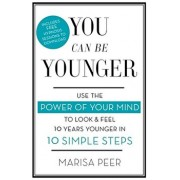 You Can Be Younger: Use the Power of Your Mind to Look and Feel 10 Years Younger in 10 Simple Steps, Paperback/Marisa Peer