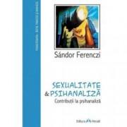 Sexualitate si psihanaliza. Contributii la psihanaliza