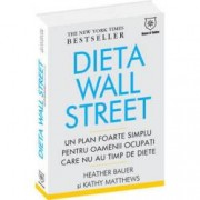 Dieta Wall Street. Un plan foarte simplu pentru oamenii ocupati care nu au timp de diete