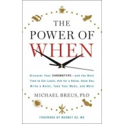 The Power of When: Discover Your Chronotype--And the Best Time to Eat Lunch, Ask for a Raise, Have Sex, Write a Novel, Take Your Meds, an, Hardcover