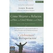 Celebremos La Recuperaci n Gu a 3: C mo Mejorar Su Relaci n Con Dios, Con Usted Mismo Y Con Otros: Un Programa de Recuperaci n Basado En Ocho Principi, Paperback/John Baker