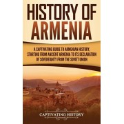 History of Armenia: A Captivating Guide to Armenian History, Starting from Ancient Armenia to Its Declaration of Sovereignty from the Sovi, Hardcover/Captivating History