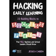 Hacking Early Learning: 10 Building Blocks to Success in Pre-K-3 That All Teachers and School Leaders Should Know, Paperback/Jessica Cabeen