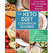 The Keto Diet Cookbook For Beginners: Less Than 30 Minutes Quick and Easy Keto Diet Recipes for Weight Loss. A Low-Carb High-Fat Healthy Lifestyle App, Paperback/Michael Walson