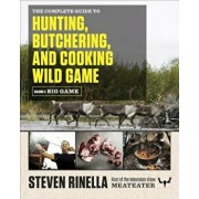 The Complete Guide to Hunting, Butchering, and Cooking Wild Game, Volume 1: Big Game, Paperback/Steven Rinella