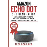 Amazon Echo Dot 3rd Generation: Advanced User Guide to Master Your Device with Instructions, Tips and Tricks, Paperback/Tech Reviewer