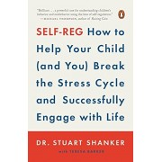Self-Reg: How to Help Your Child (and You) Break the Stress Cycle and Successfully Engage with Life, Paperback