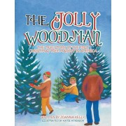 The Jolly Woodman: The True Story of the First Christmas Tree Market in America, Paperback/Joanna Kelly