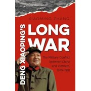 Deng Xiaoping's Long War: The Military Conflict Between China and Vietnam, 1979-1991, Paperback/Xiaoming Zhang
