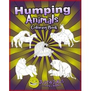 Humping Animals: A Funny and Inappropriate Humping Coloring Book for those with a Rude Sense of Humor, Paperback/Just 4. Jokes Coloring Books