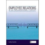 Employee Relations in an Organisational Context by Kathy Daniels