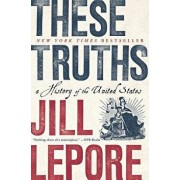 These Truths: A History of the United States, Paperback/Jill Lepore
