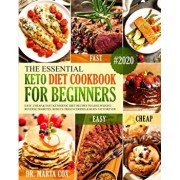 The Essential Keto Diet Cookbook For Beginners #2020: Easy, Cheap and Fast Ketogenic Diet Recipes to Lose Weight - Reverse Diabetes, Reduce Triglyceri, Paperback/Marta Cox