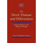 The Devil, Disease, and Deliverance: Origins of Illness in New Testament Thought, Paperback/John Christopher Thomas