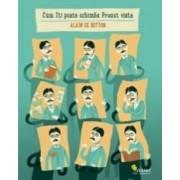 Cum iti poate schimba Proust viata - Alain De Botton