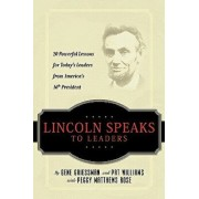 Lincoln Speaks to Leaders: 20 Powerful Lessons for Today's Leaders from America's 16th President, Paperback/Gene Griessman